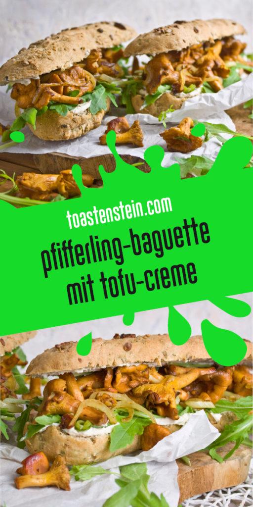Herbstküche! - Pfifferling-Baguettes mit Tofucreme | Toastenstein