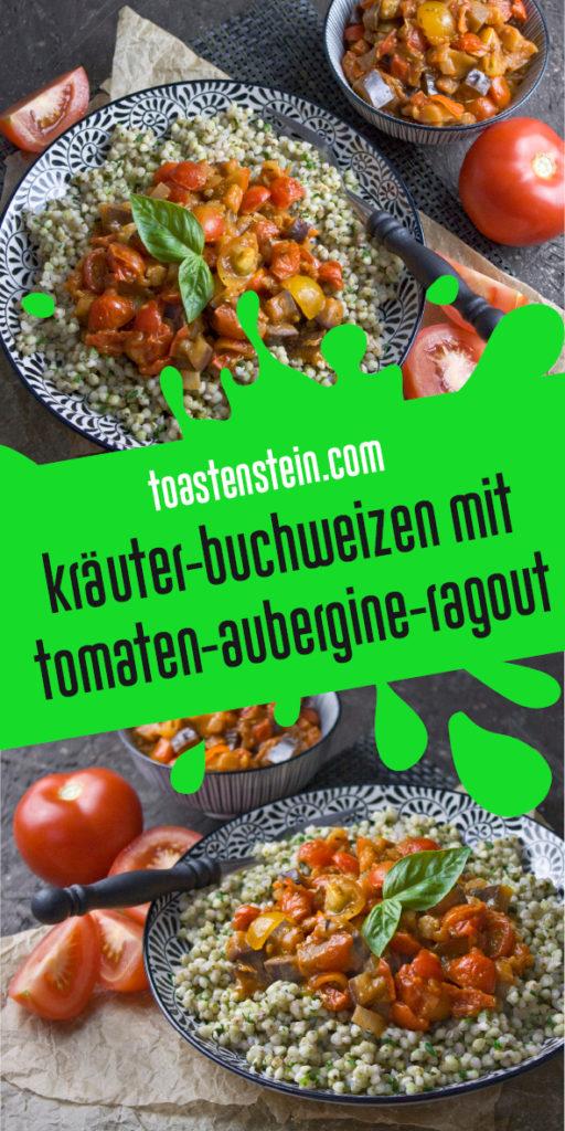 Kräuter-Buchweizen mit Tomaten-Auberginen-Ragout | Toastenstein