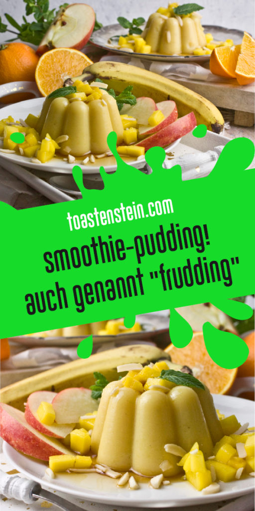 Frudding – Fruchtiger Smoothie-Pudding | Toastenstein