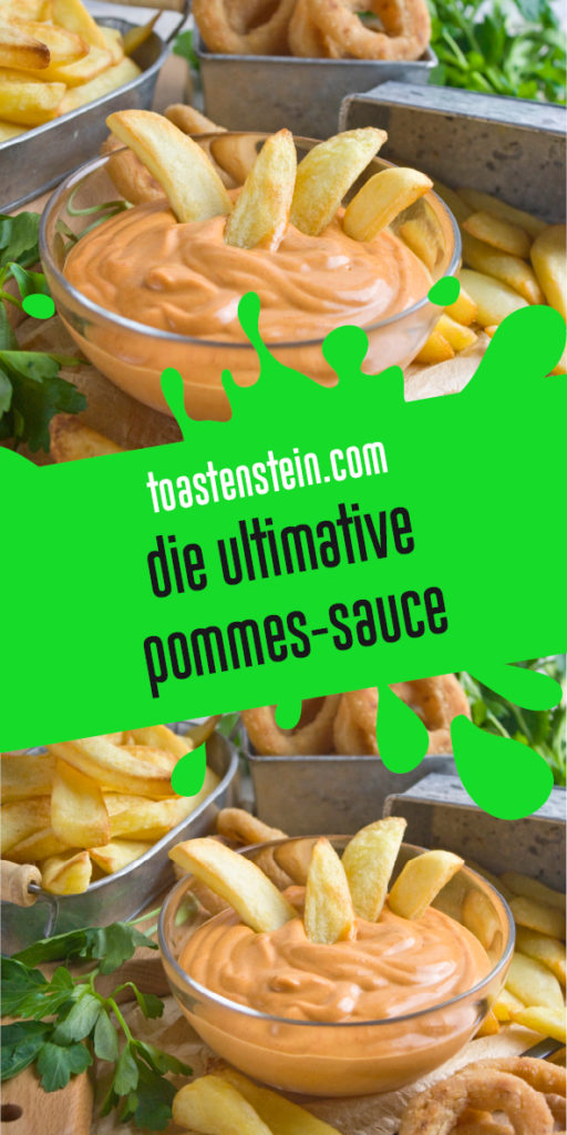 Die ultimative Pommes-Sauce | Toastenstein